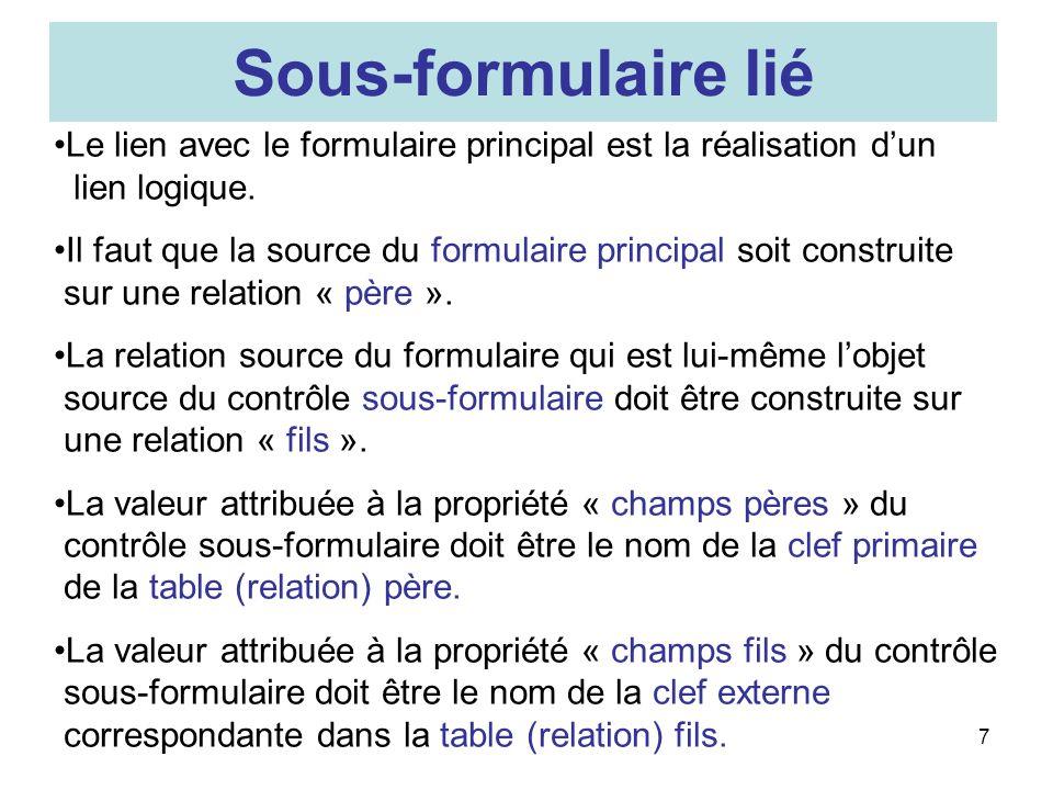 7 Sous-formulaire lié Le lien avec le formulaire principal est la réalisation dun lien logique.