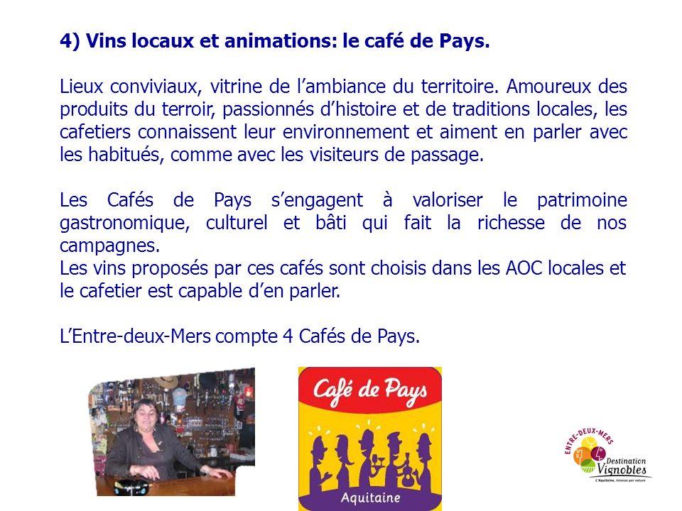 4) Vins locaux et animations: le café de Pays. Lieux conviviaux, vitrine de lambiance du territoire. Amoureux des produits du terroir, passionnés dhis