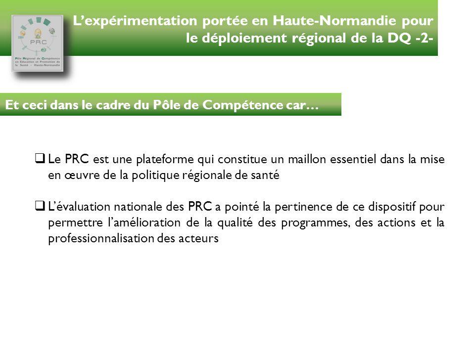 Lexpérimentation portée en Haute-Normandie pour le déploiement régional de la DQ -2- Et ceci dans le cadre du Pôle de Compétence car… Le PRC est une p