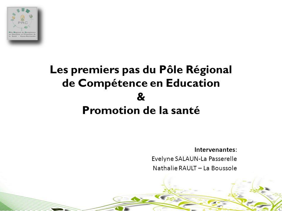 Les premiers pas du Pôle Régional de Compétence en Education & Promotion de la santé Intervenantes: Evelyne SALAUN-La Passerelle Nathalie RAULT – La B