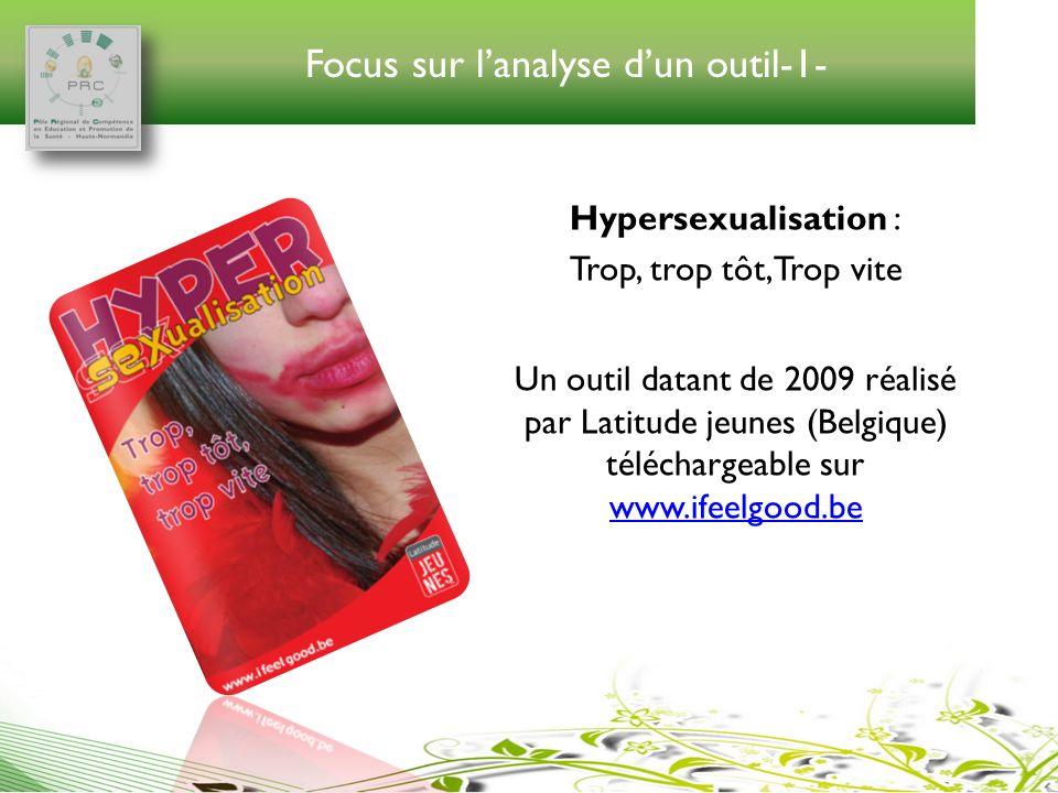 Focus sur lanalyse dun outil-1- Hypersexualisation : Trop, trop tôt, Trop vite Un outil datant de 2009 réalisé par Latitude jeunes (Belgique) téléchar