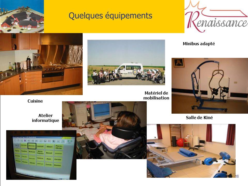 16 Quelques équipements Cuisine Atelier informatique Matériel de mobilisation Salle de Kiné Minibus adapté