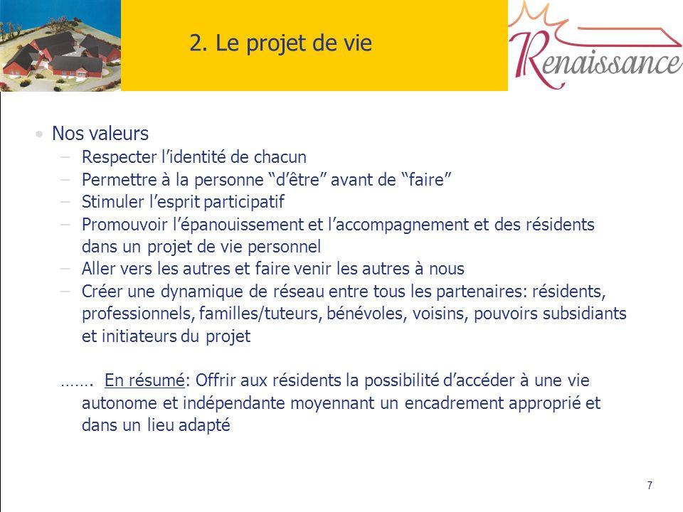 7 2. Le projet de vie Nos valeurs –Respecter lidentité de chacun –Permettre à la personne dêtre avant de faire –Stimuler lesprit participatif –Promouv