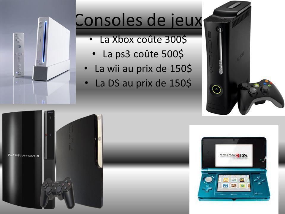 Consoles de jeux La Xbox coûte 300$ La ps3 coûte 500$ La wii au prix de 150$ La DS au prix de 150$