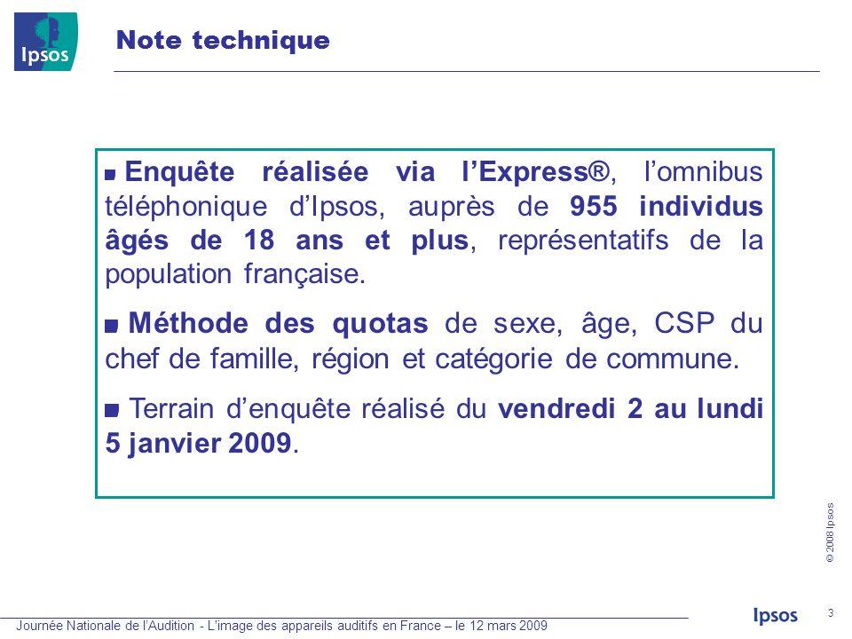 Journée Nationale de lAudition - L'image des appareils auditifs en France – le 12 mars 2009 © 2008 Ipsos 3 Note technique Enquête réalisée via lExpres