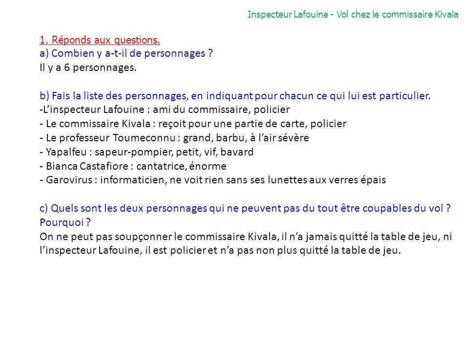Inspecteur Lafouine - Vol chez le commissaire Kivala 1. Réponds aux questions. a) Combien y a-t-il de personnages ? Il y a 6 personnages. b) Fais la l