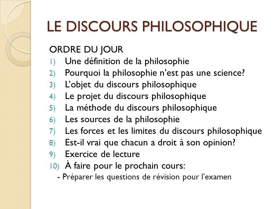 LE DISCOURS PHILOSOPHIQUE ORDRE DU JOUR 1) Une définition de la philosophie 2) Pourquoi la philosophie nest pas une science? 3) Lobjet du discours phi