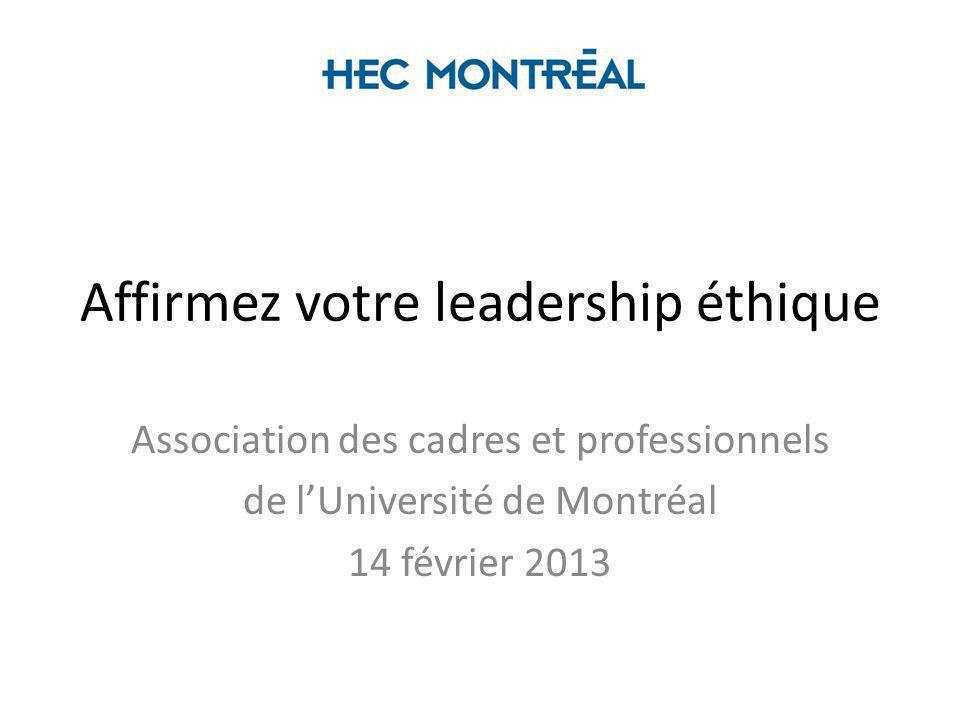 Affirmez votre leadership éthique Association des cadres et professionnels de lUniversité de Montréal 14 février 2013