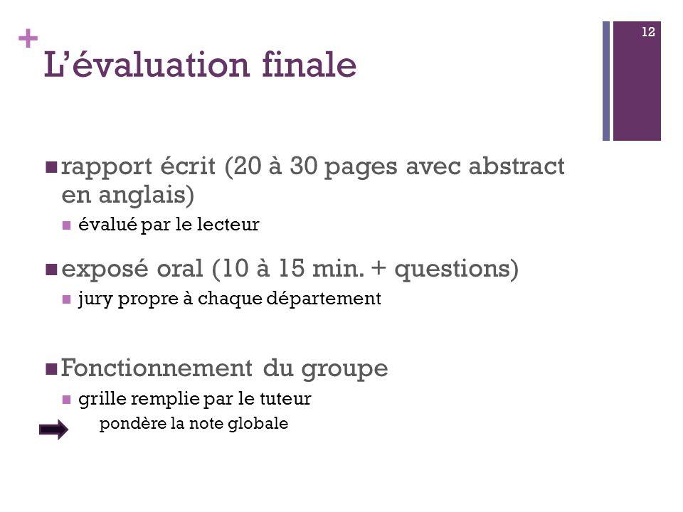 + Lévaluation finale rapport écrit (20 à 30 pages avec abstract en anglais) évalué par le lecteur exposé oral (10 à 15 min.
