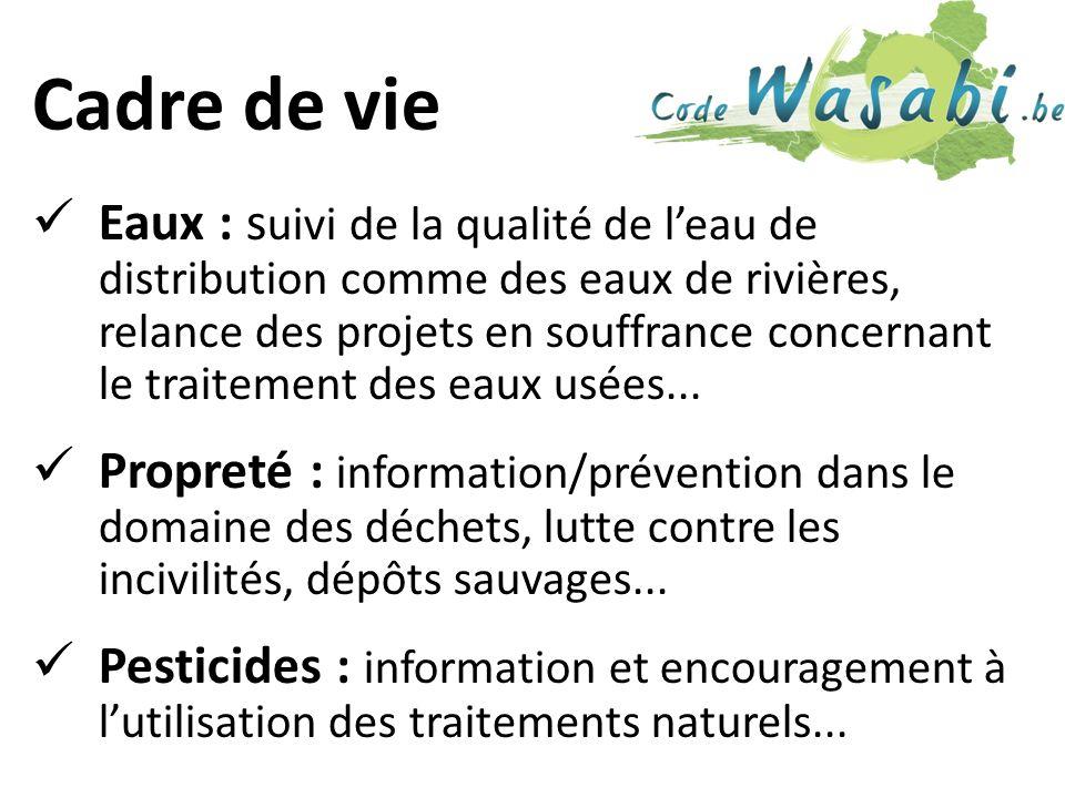 Cadre de vie Eaux : s uivi de la qualité de leau de distribution comme des eaux de rivières, relance des projets en souffrance concernant le traitement des eaux usées...