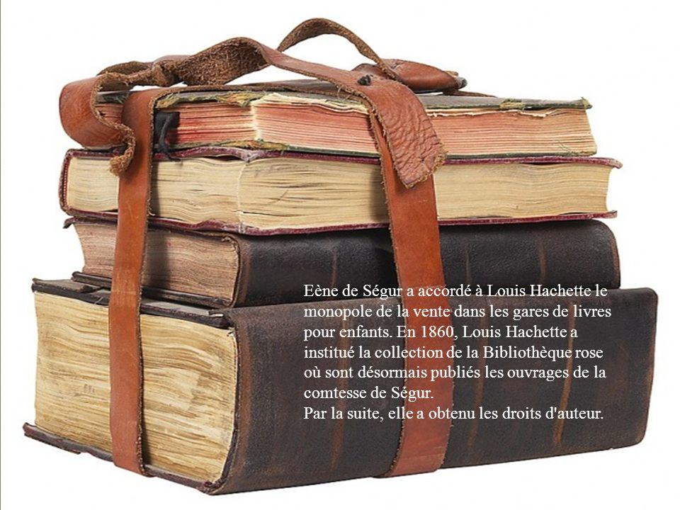 Eène de Ségur a accordé à Louis Hachette le monopole de la vente dans les gares de livres pour enfants.