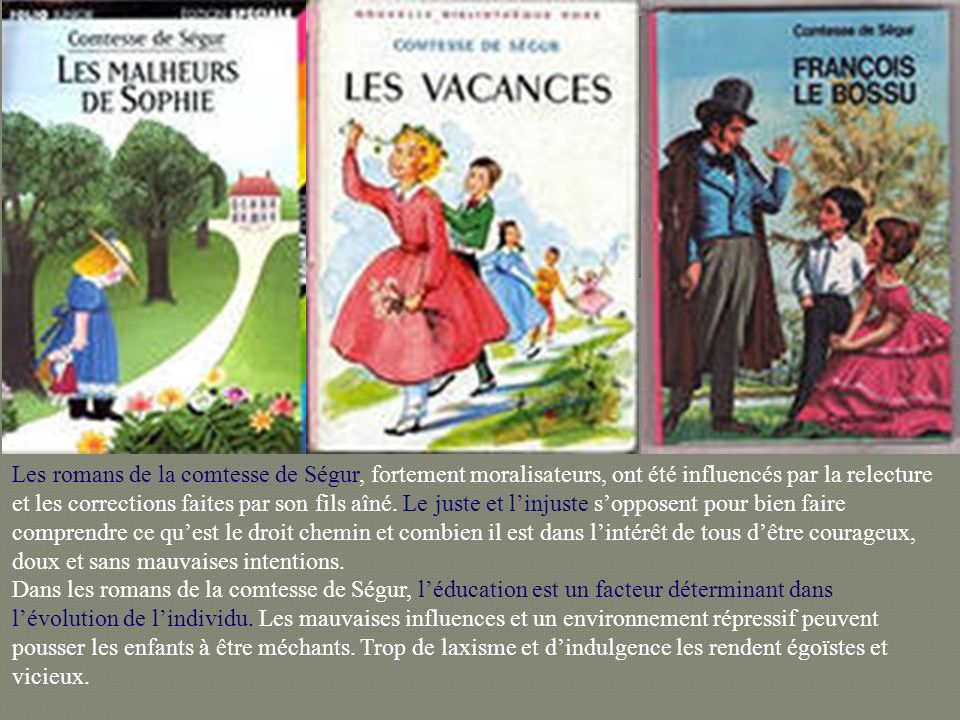 Les romans de la comtesse de Ségur, fortement moralisateurs, ont été influencés par la relecture et les corrections faites par son fils aîné.
