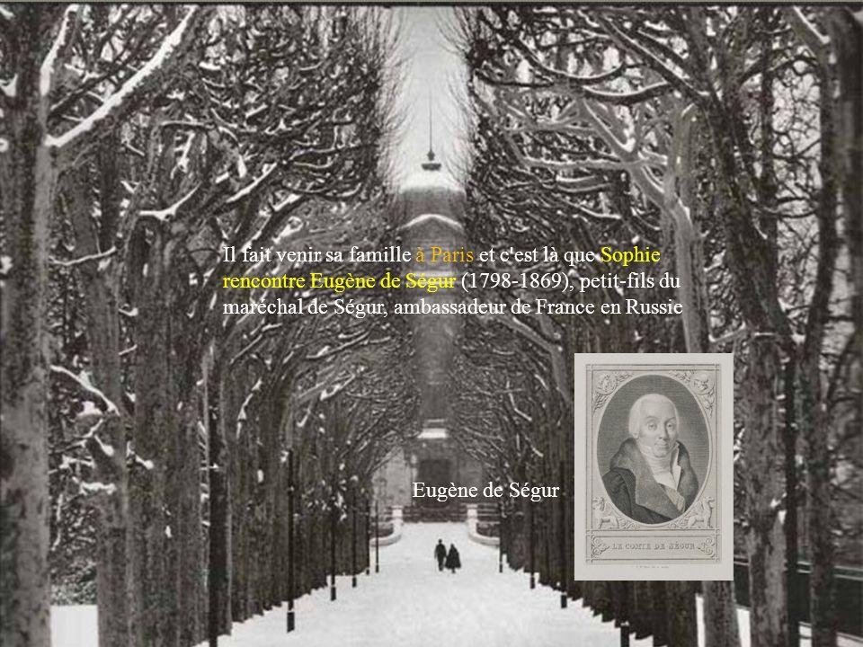 Il fait venir sa famille à Paris et c est là que Sophie rencontre Eugène de Ségur (1798-1869), petit-fils du maréchal de Ségur, ambassadeur de France en Russie Eugène de Ségur