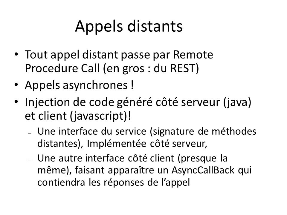 Appels distants Tout appel distant passe par Remote Procedure Call (en gros : du REST) Appels asynchrones .