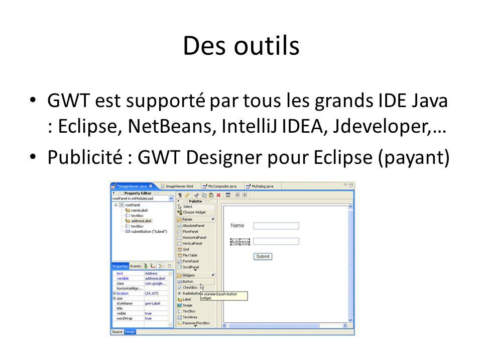 Des outils GWT est supporté par tous les grands IDE Java : Eclipse, NetBeans, IntelliJ IDEA, Jdeveloper,… Publicité : GWT Designer pour Eclipse (payant)