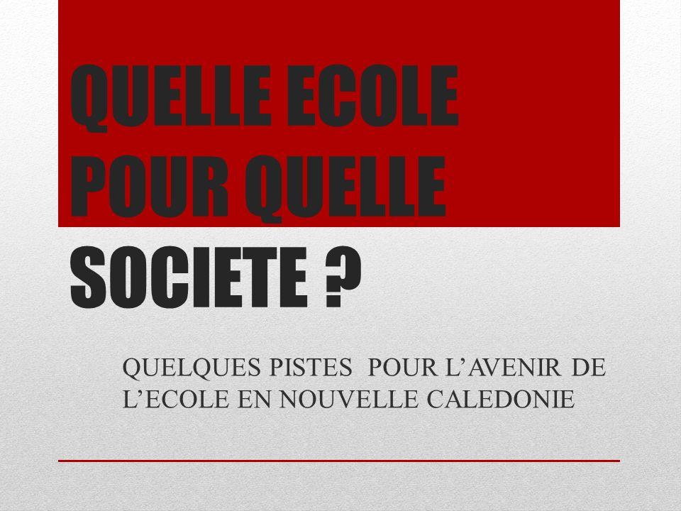 QUELLE ECOLE POUR QUELLE SOCIETE QUELQUES PISTES POUR LAVENIR DE LECOLE EN NOUVELLE CALEDONIE