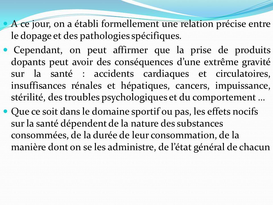 A ce jour, on a établi formellement une relation précise entre le dopage et des pathologies spécifiques. Cependant, on peut affirmer que la prise de p