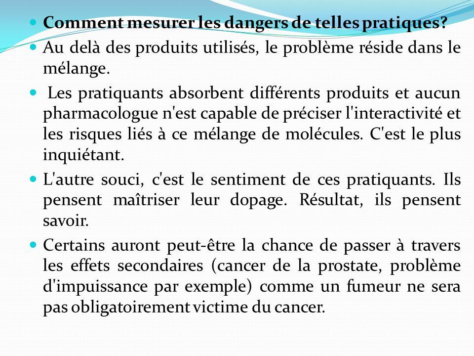 Comment mesurer les dangers de telles pratiques? Au delà des produits utilisés, le problème réside dans le mélange. Les pratiquants absorbent différen