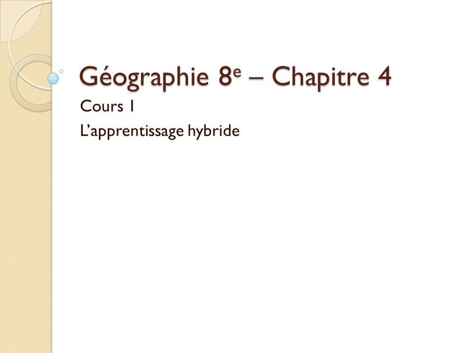Géographie 8 e – Chapitre 4 Cours 1 Lapprentissage hybride