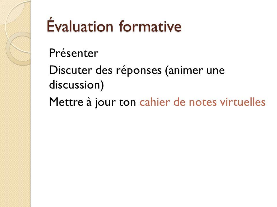 Évaluation formative Présenter Discuter des réponses (animer une discussion) Mettre à jour ton cahier de notes virtuelles
