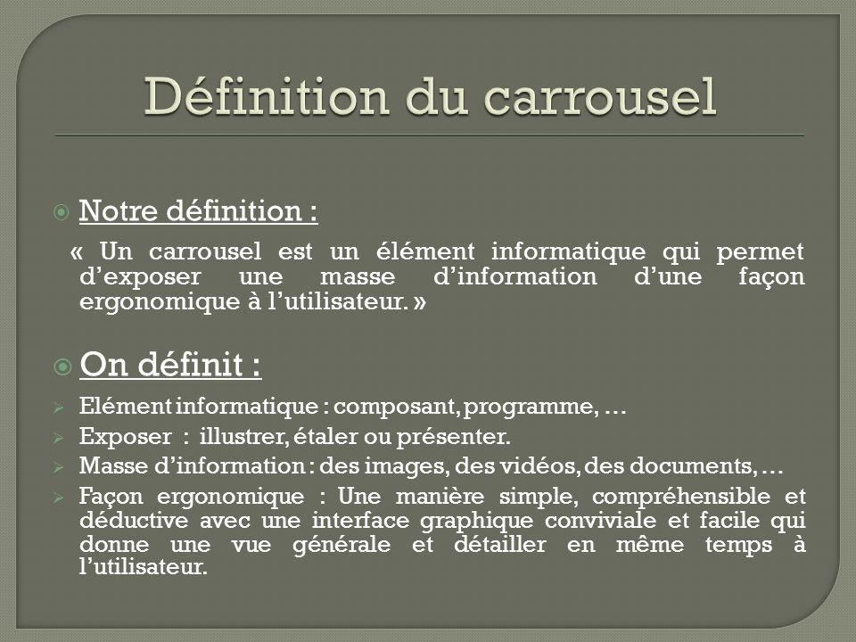 Notre définition : « Un carrousel est un élément informatique qui permet dexposer une masse dinformation dune façon ergonomique à lutilisateur.