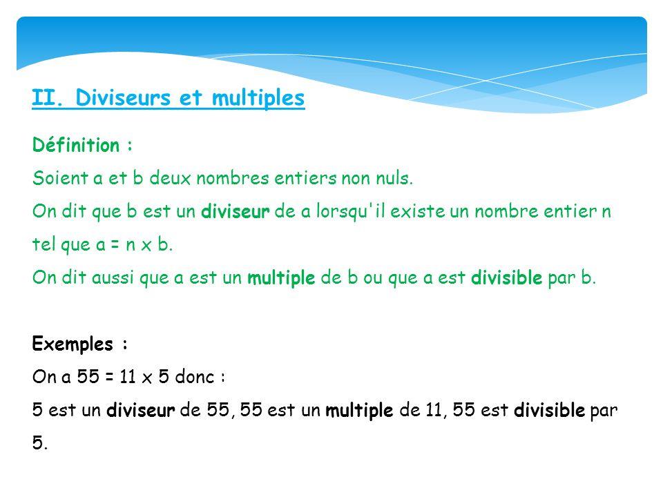 II. Diviseurs et multiples Définition : Soient a et b deux nombres entiers non nuls. On dit que b est un diviseur de a lorsqu'il existe un nombre enti