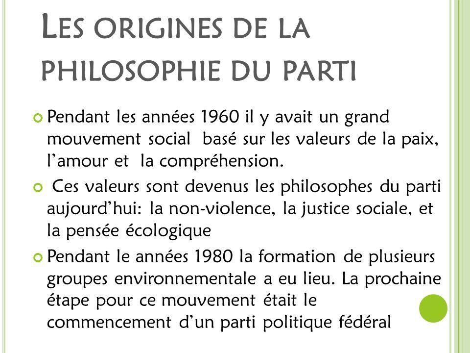 L ES ORIGINES DE LA PHILOSOPHIE DU PARTI Pendant les années 1960 il y avait un grand mouvement social basé sur les valeurs de la paix, lamour et la compréhension.