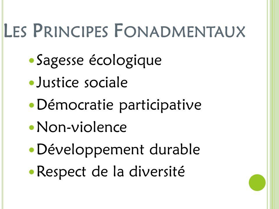 L ES P RINCIPES F ONADMENTAUX Sagesse écologique Justice sociale Démocratie participative Non-violence Développement durable Respect de la diversité