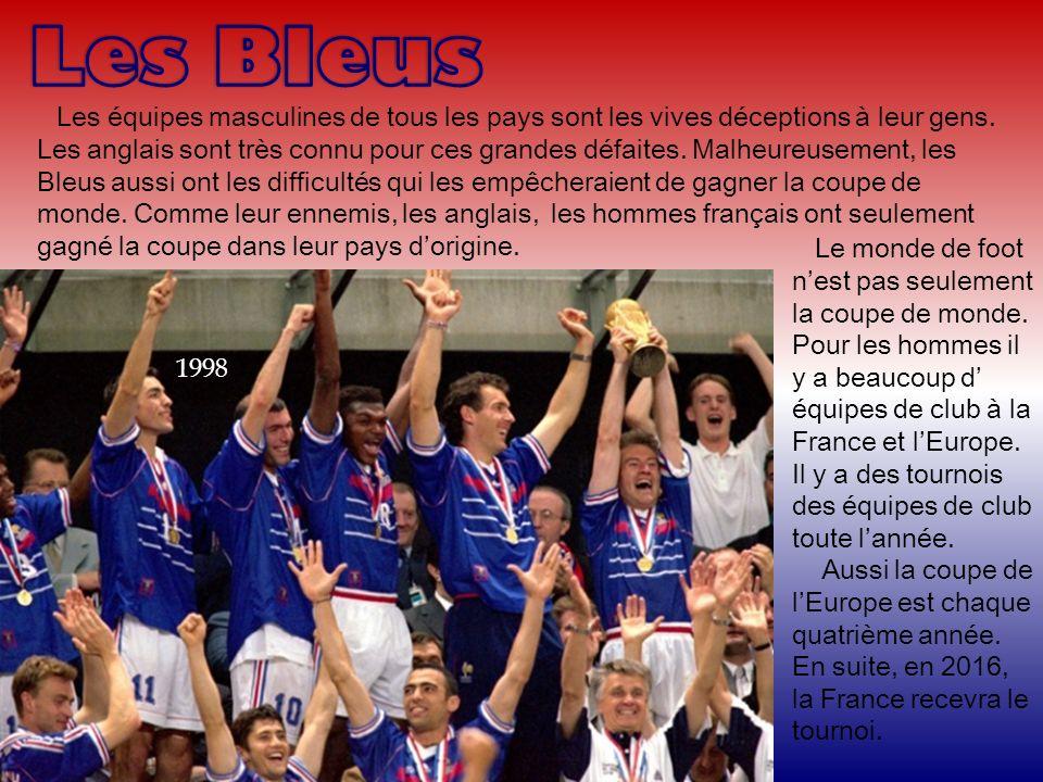 Les équipes masculines de tous les pays sont les vives déceptions à leur gens. Les anglais sont très connu pour ces grandes défaites. Malheureusement,