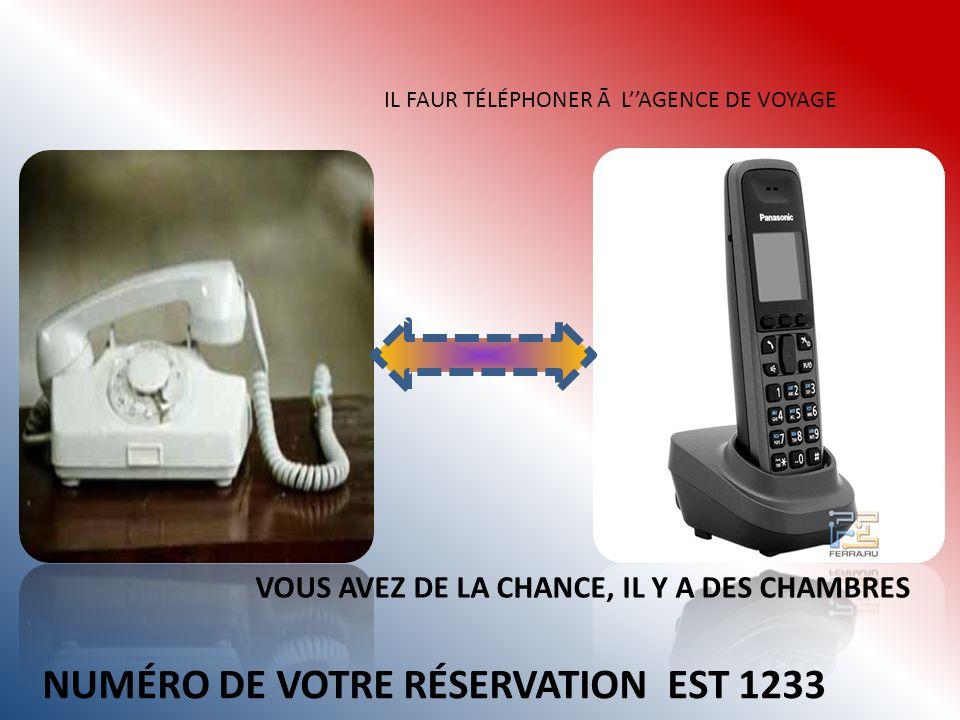 IL FAUR TÉLÉPHONER Ā LAGENCE DE VOYAGE NUMÉRO DE VOTRE RÉSERVATION EST 1233 VOUS AVEZ DE LA CHANCE, IL Y A DES CHAMBRES