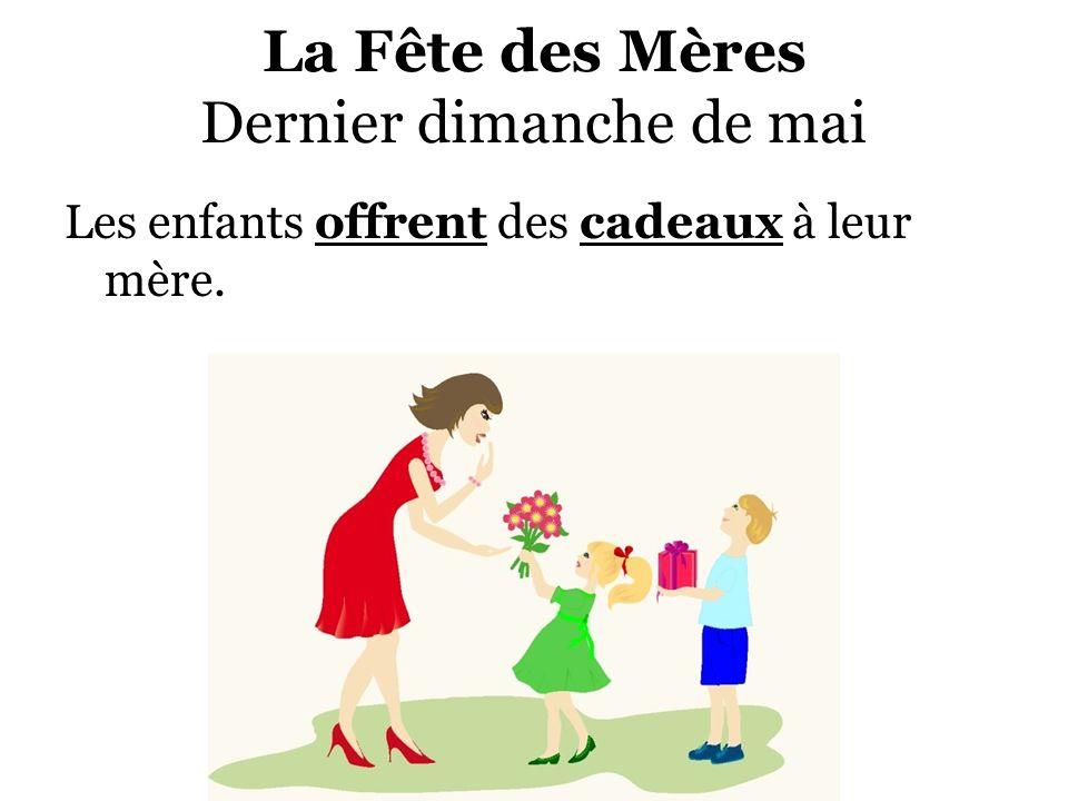 La Fête des Mères Dernier dimanche de mai Les enfants offrent des cadeaux à leur mère.