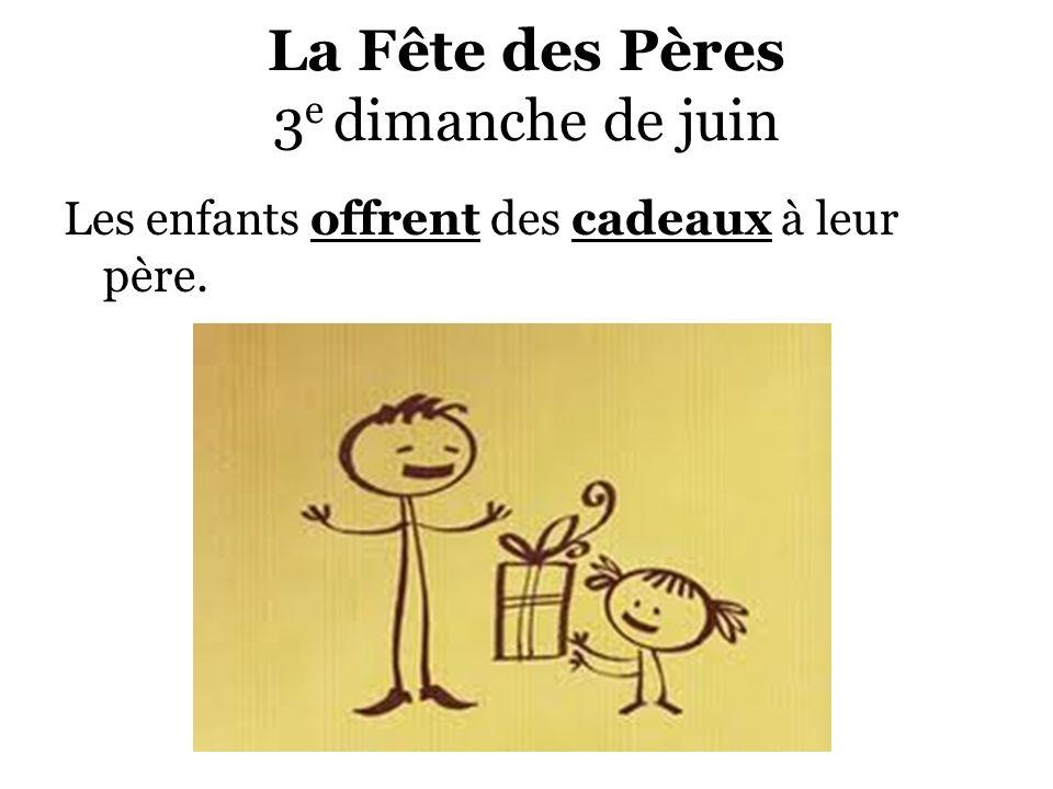 La Fête des Pères 3 e dimanche de juin Les enfants offrent des cadeaux à leur père.