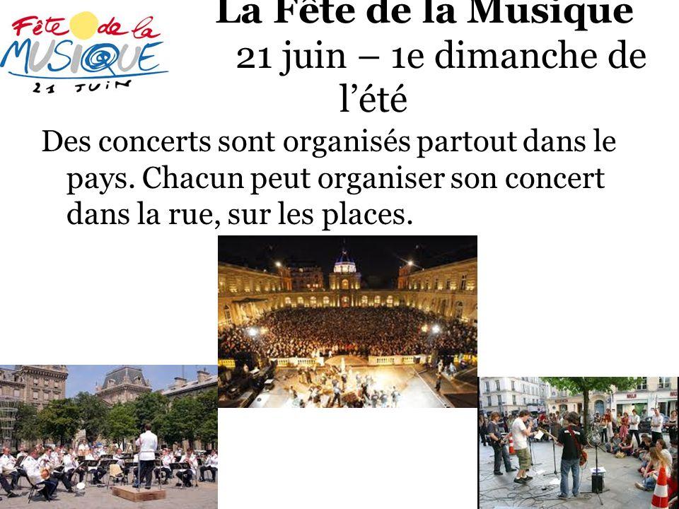 La Fête de la Musique 21 juin – 1e dimanche de lété Des concerts sont organisés partout dans le pays. Chacun peut organiser son concert dans la rue, s