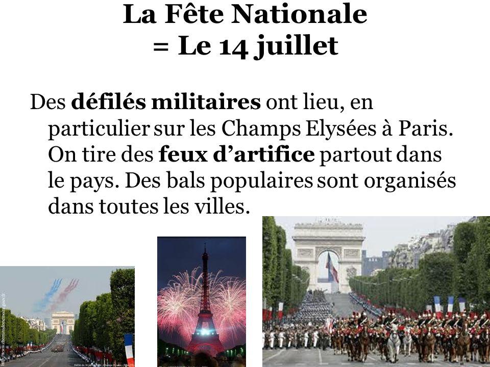 La Fête Nationale = Le 14 juillet Des défilés militaires ont lieu, en particulier sur les Champs Elysées à Paris. On tire des feux dartifice partout d