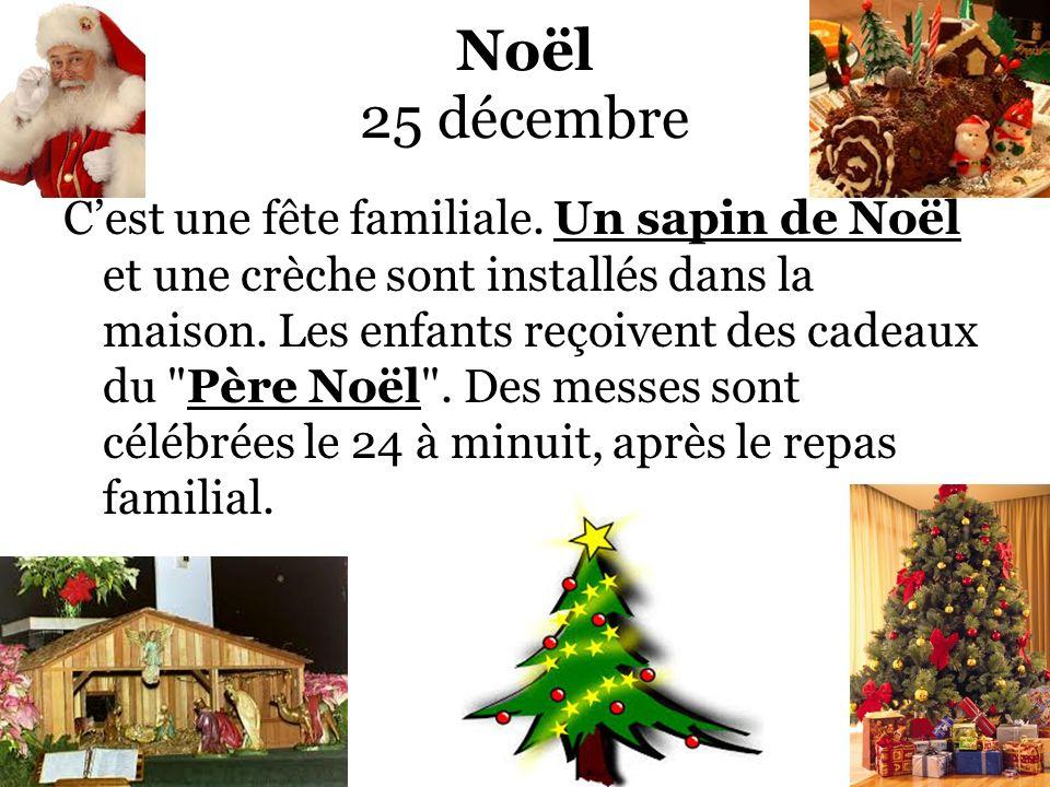 Noël 25 décembre Cest une fête familiale. Un sapin de Noël et une crèche sont installés dans la maison. Les enfants reçoivent des cadeaux du