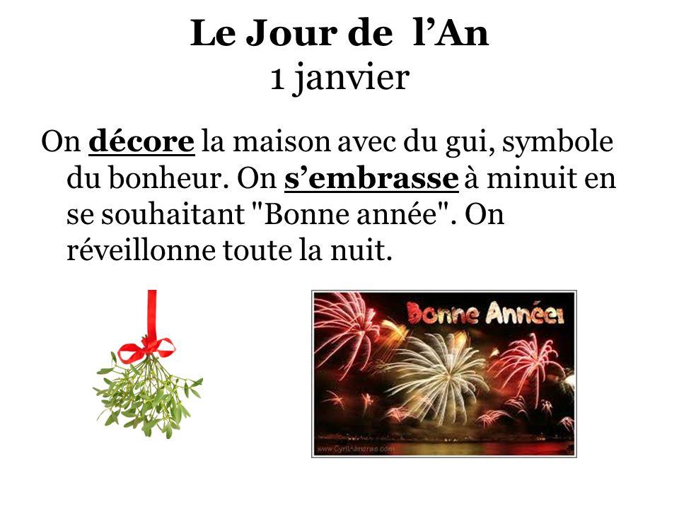 Le Jour de lAn 1 janvier On décore la maison avec du gui, symbole du bonheur. On sembrasse à minuit en se souhaitant