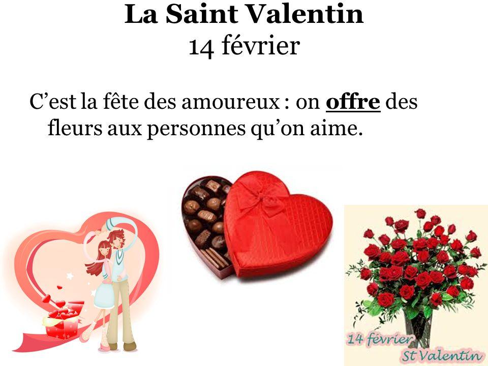 La Saint Valentin 14 février Cest la fête des amoureux : on offre des fleurs aux personnes quon aime.