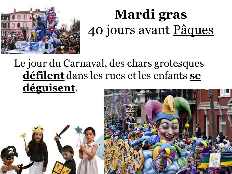 Mardi gras 40 jours avant Pâques Le jour du Carnaval, des chars grotesques défilent dans les rues et les enfants se déguisent.