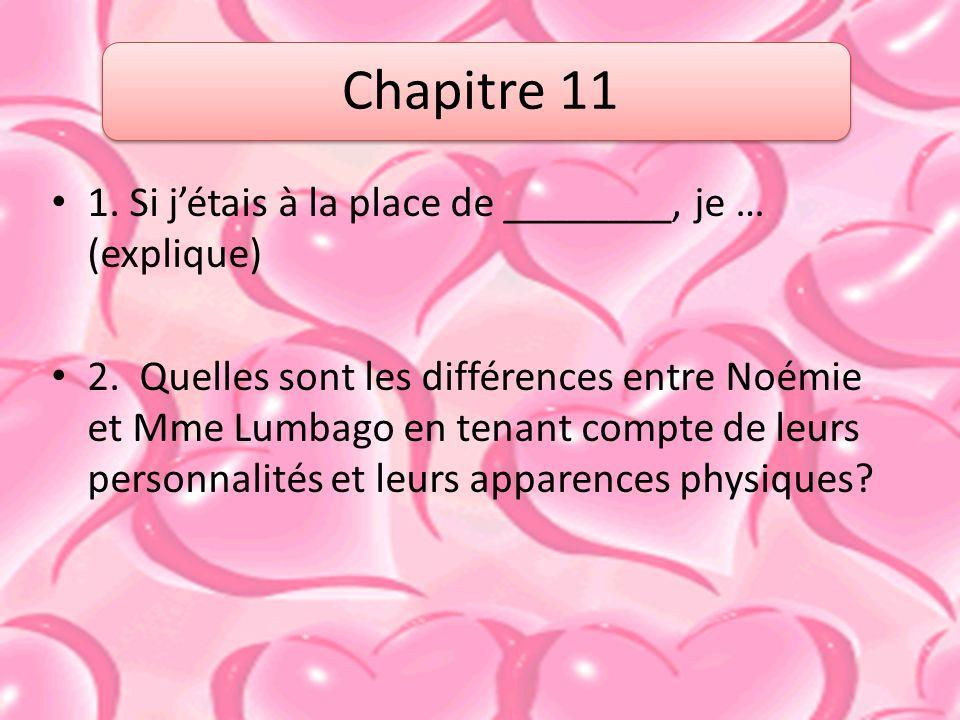 Chapitre 11 1.Si jétais à la place de ________, je … (explique) 2.