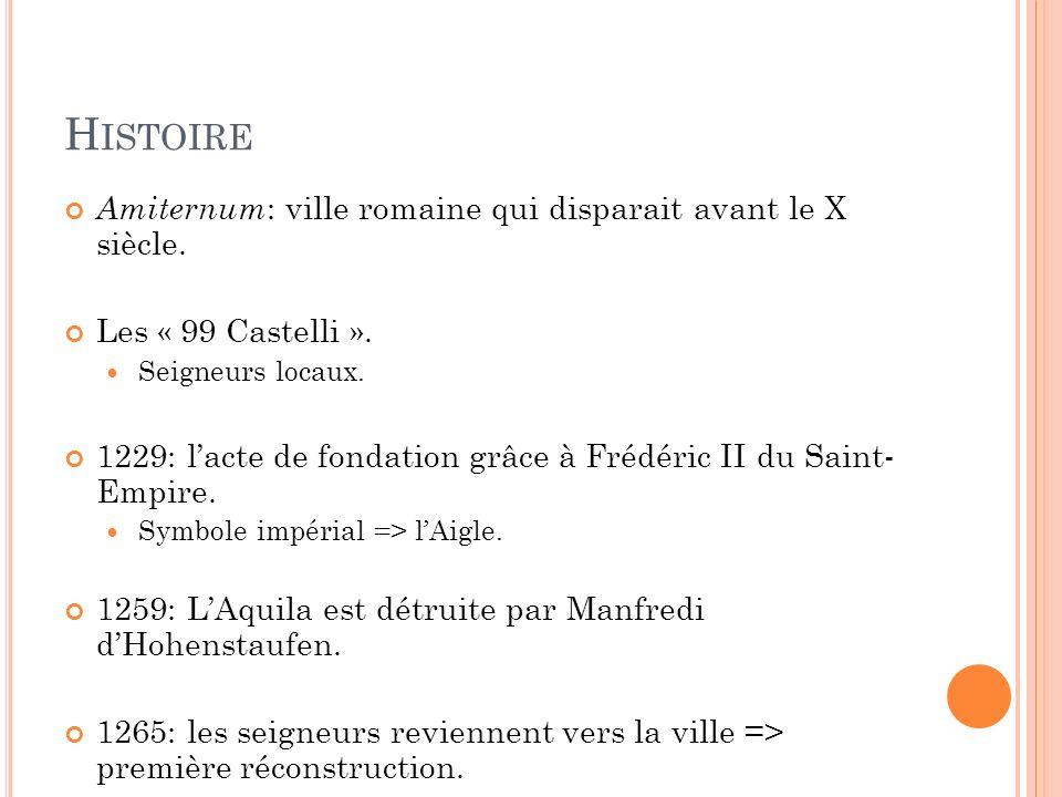 H ISTOIRE / 2 Concepts importants de LAquila médiévale: Divisée en « quarts »: chacun avait à son intérieur: Les locaux des « châteaux » fondateurs.
