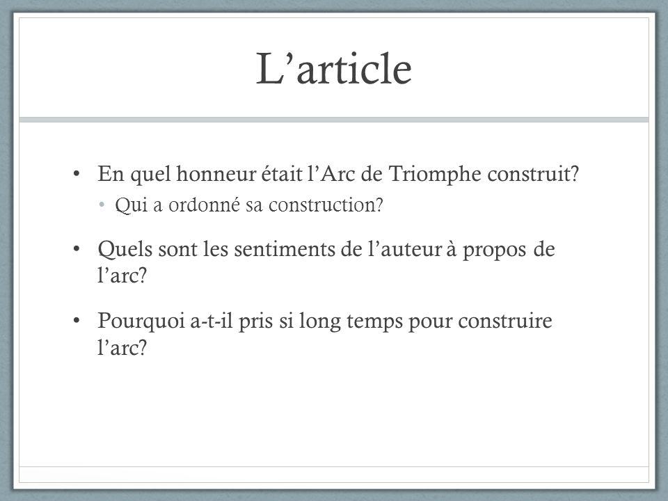 Larticle En quel honneur était lArc de Triomphe construit? Qui a ordonné sa construction? Quels sont les sentiments de lauteur à propos de larc? Pourq