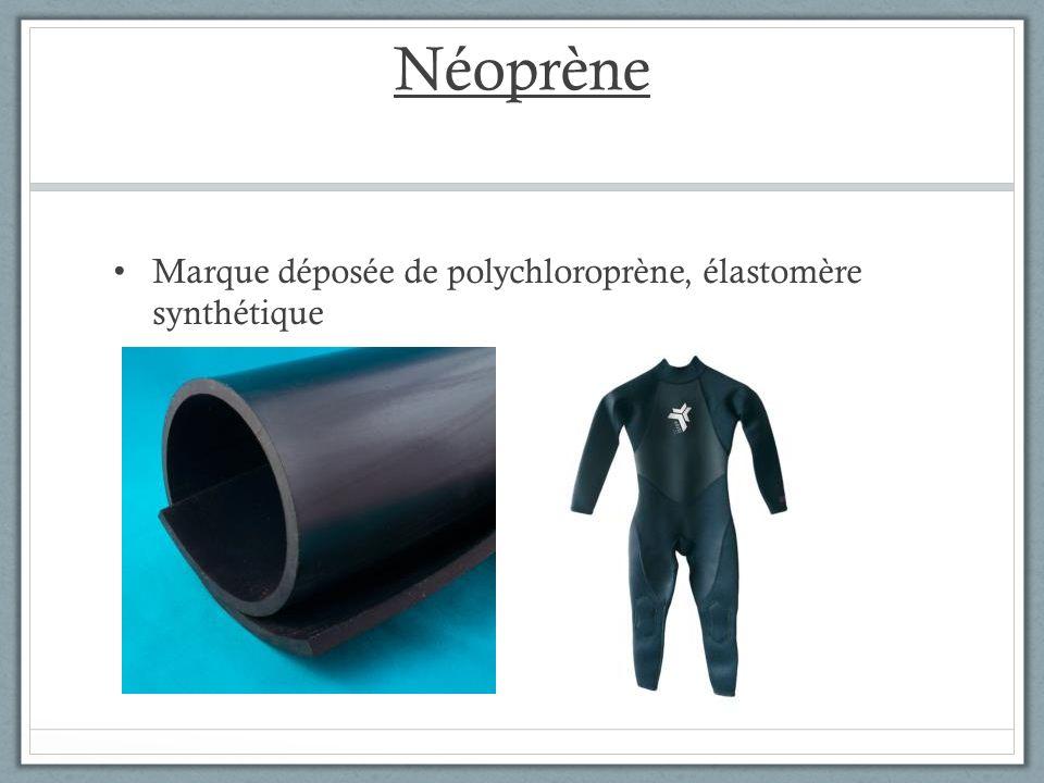 Néoprène Marque déposée de polychloroprène, élastomère synthétique
