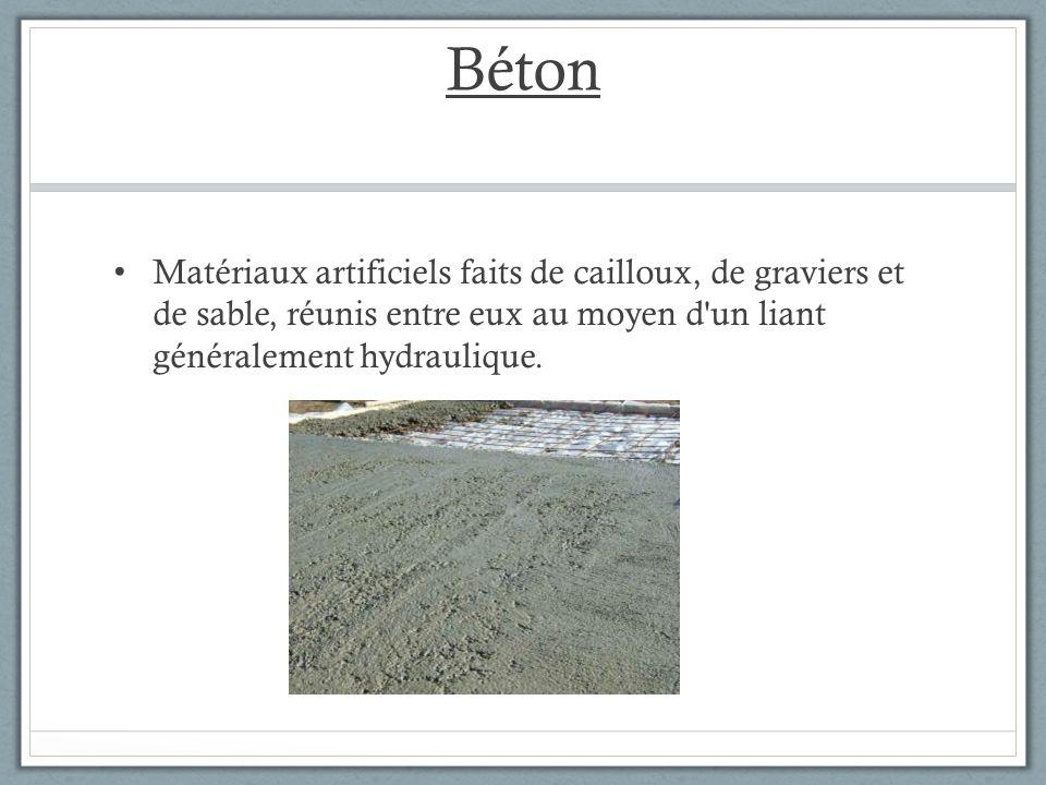 Béton Matériaux artificiels faits de cailloux, de graviers et de sable, réunis entre eux au moyen d'un liant généralement hydraulique.