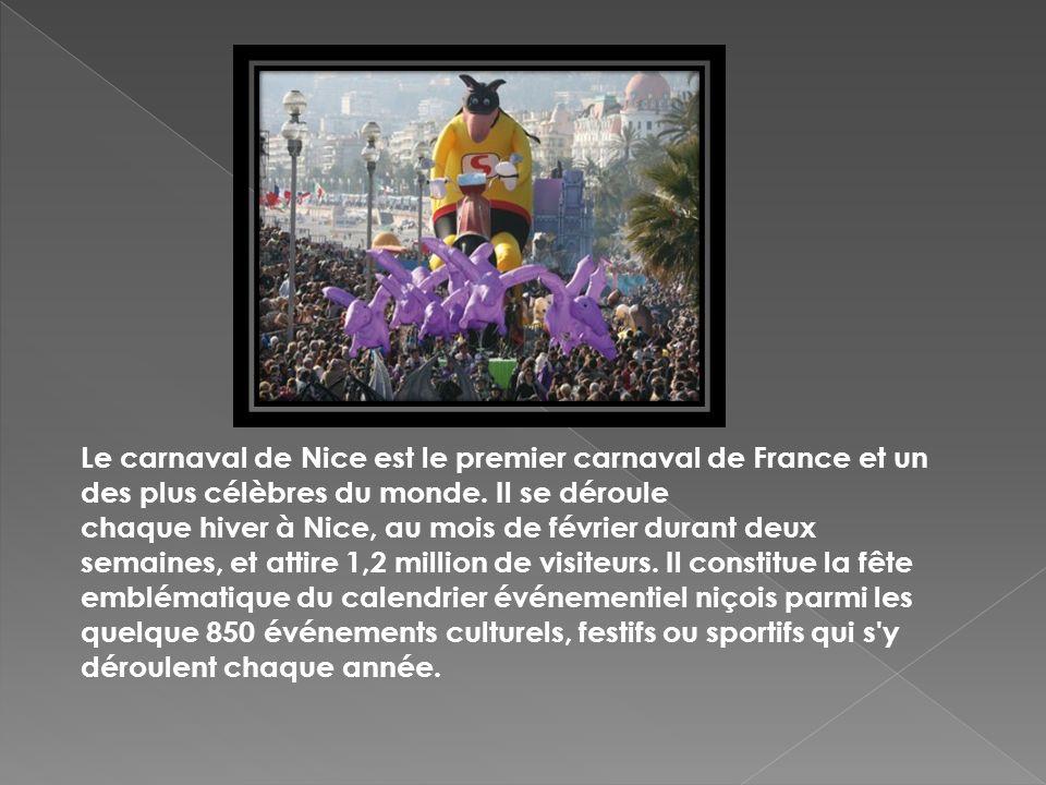 Le carnaval de Nice est le premier carnaval de France et un des plus célèbres du monde. Il se déroule chaque hiver à Nice, au mois de février durant d