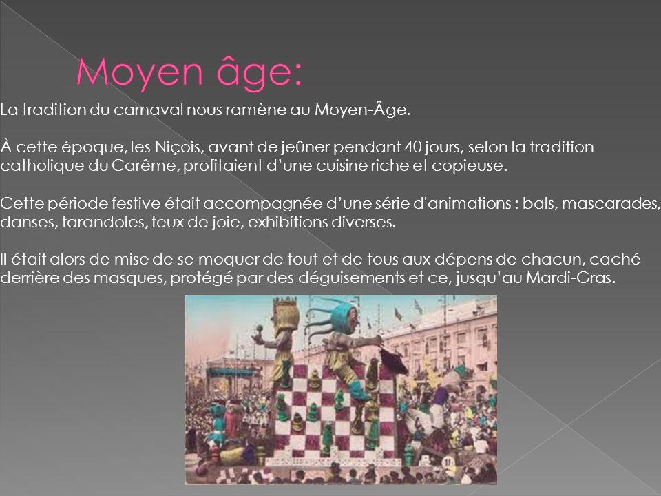 La tradition du carnaval nous ramène au Moyen-Âge. À cette époque, les Niçois, avant de jeûner pendant 40 jours, selon la tradition catholique du Carê