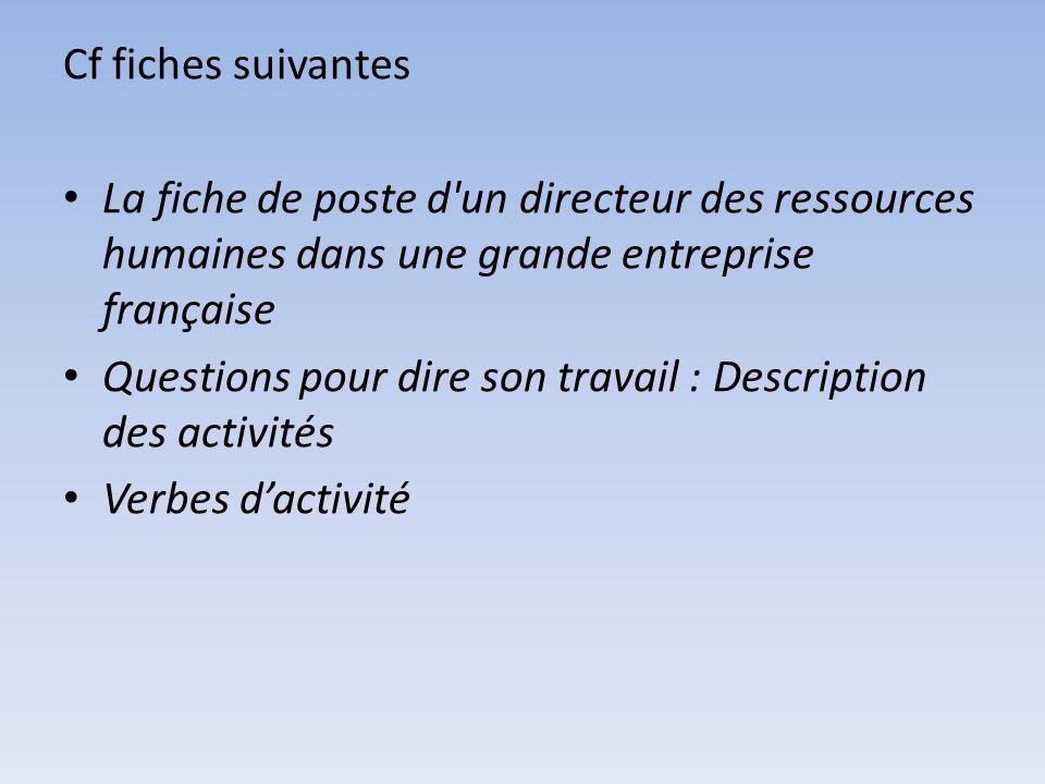 Cf fiches suivantes La fiche de poste d'un directeur des ressources humaines dans une grande entreprise française Questions pour dire son travail : De