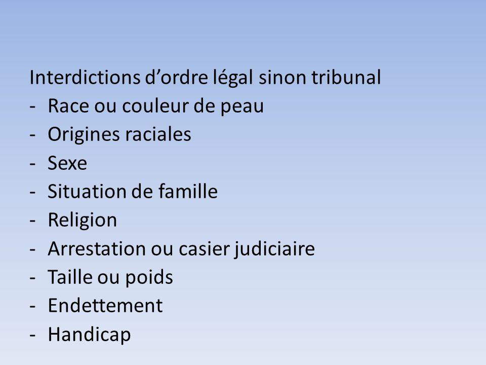 Interdictions dordre légal sinon tribunal -Race ou couleur de peau -Origines raciales -Sexe -Situation de famille -Religion -Arrestation ou casier jud