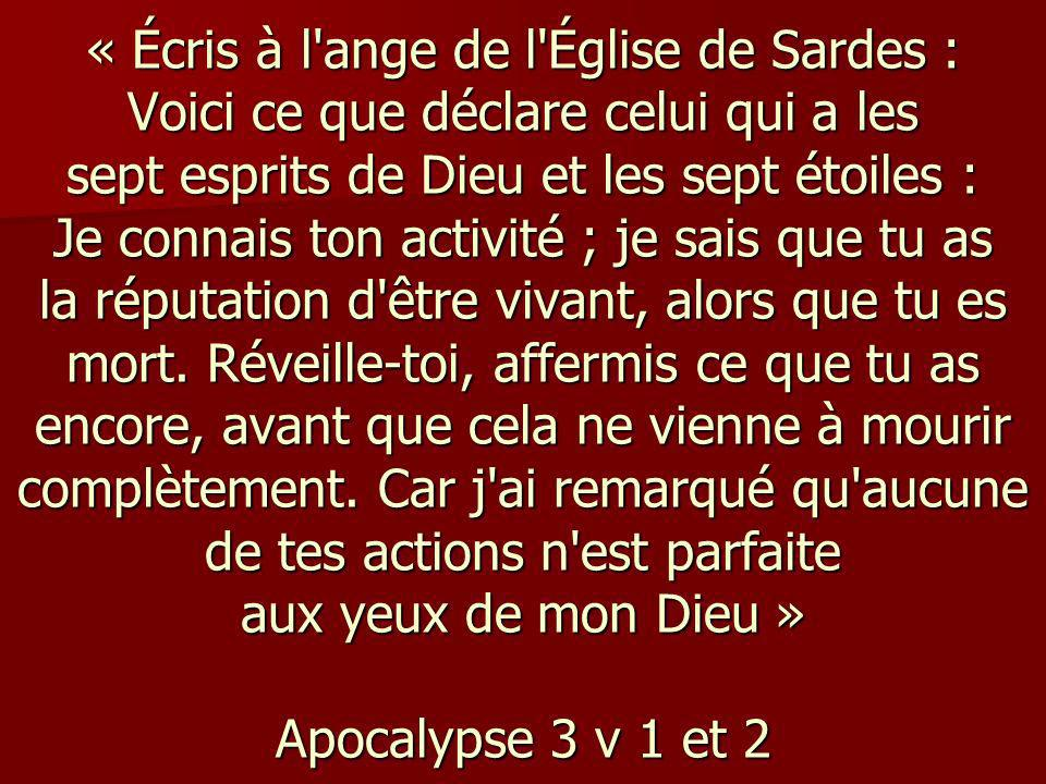 « Écris à l'ange de l'Église de Sardes : Voici ce que déclare celui qui a les sept esprits de Dieu et les sept étoiles : Je connais ton activité ; je