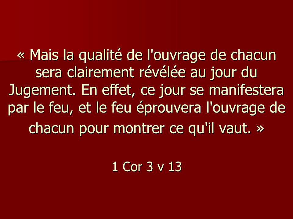 « Mais la qualité de l'ouvrage de chacun sera clairement révélée au jour du Jugement. En effet, ce jour se manifestera par le feu, et le feu éprouvera