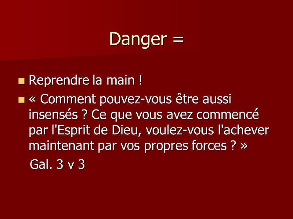 Danger = Reprendre la main .Reprendre la main . « Comment pouvez-vous être aussi insensés .